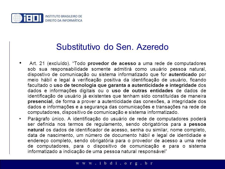 w w w. i b d i. o r g. b r Substitutivo do Sen. Azeredo Art. 21 (excluído). Todo provedor de acesso a uma rede de computadores sob sua responsabilidad