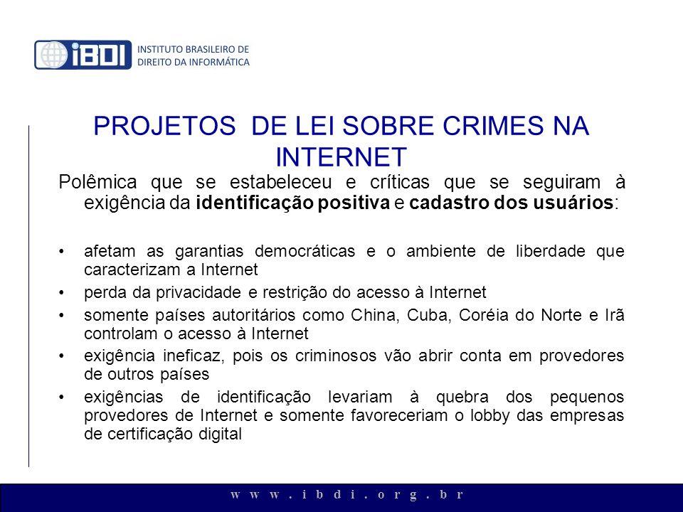 w w w. i b d i. o r g. b r PROJETOS DE LEI SOBRE CRIMES NA INTERNET Polêmica que se estabeleceu e críticas que se seguiram à exigência da identificaçã