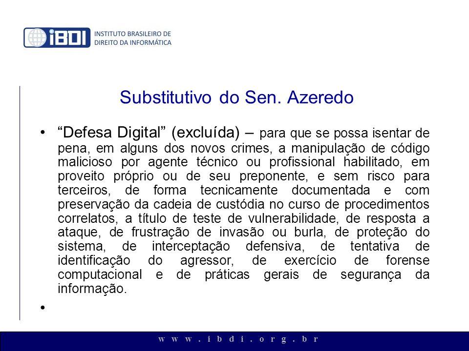w w w. i b d i. o r g. b r Substitutivo do Sen. Azeredo Defesa Digital (excluída) – para que se possa isentar de pena, em alguns dos novos crimes, a m