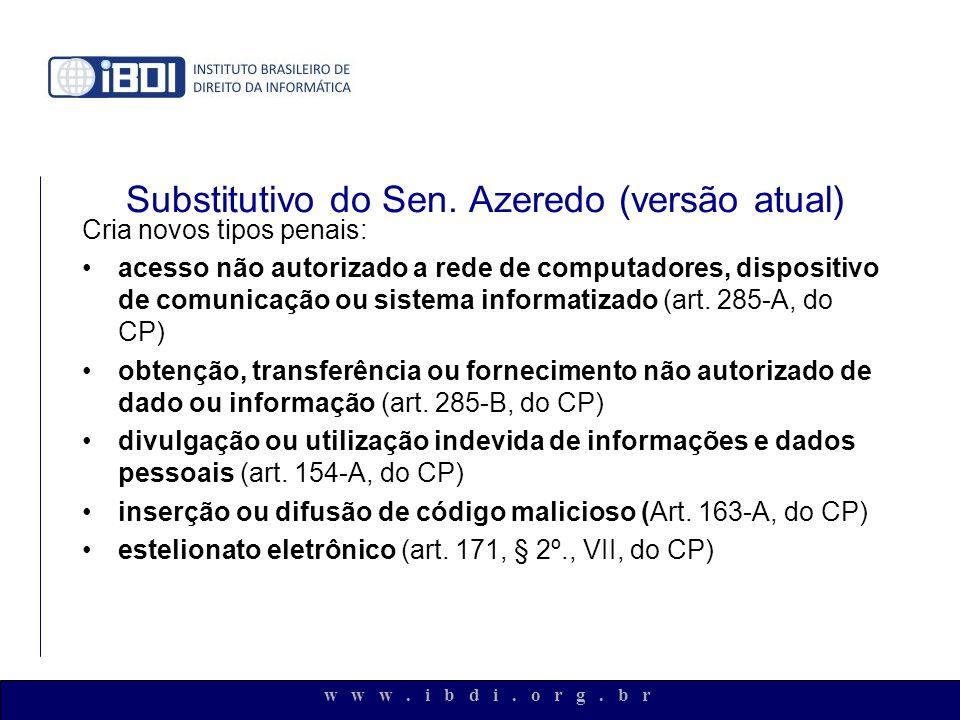 w w w. i b d i. o r g. b r Substitutivo do Sen. Azeredo (versão atual) Cria novos tipos penais: acesso não autorizado a rede de computadores, disposit