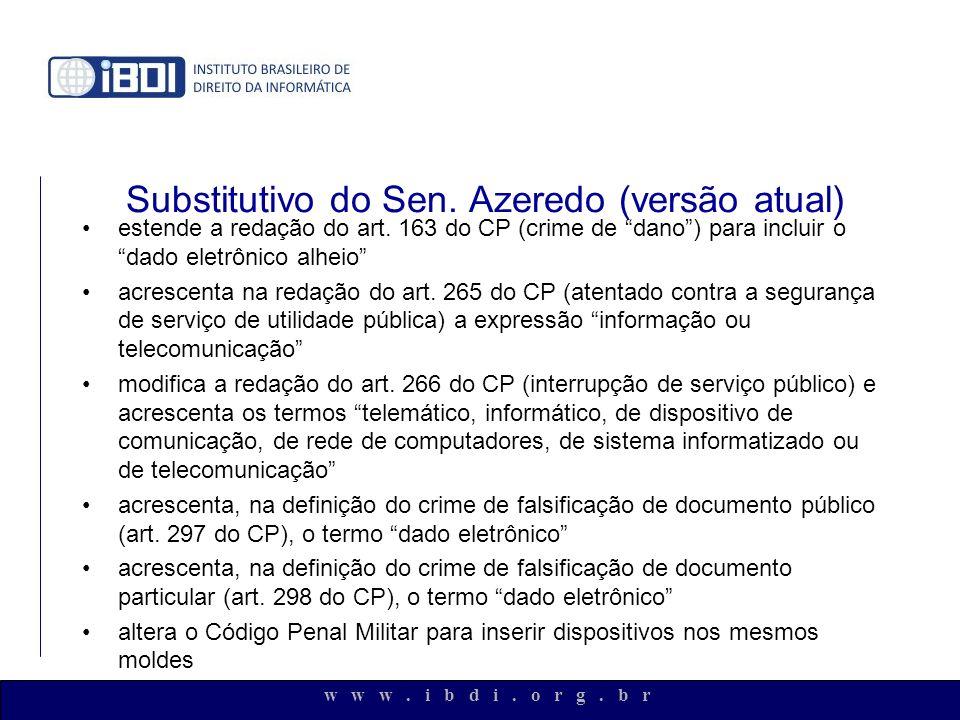 w w w. i b d i. o r g. b r Substitutivo do Sen. Azeredo (versão atual) estende a redação do art. 163 do CP (crime de dano) para incluir o dado eletrôn