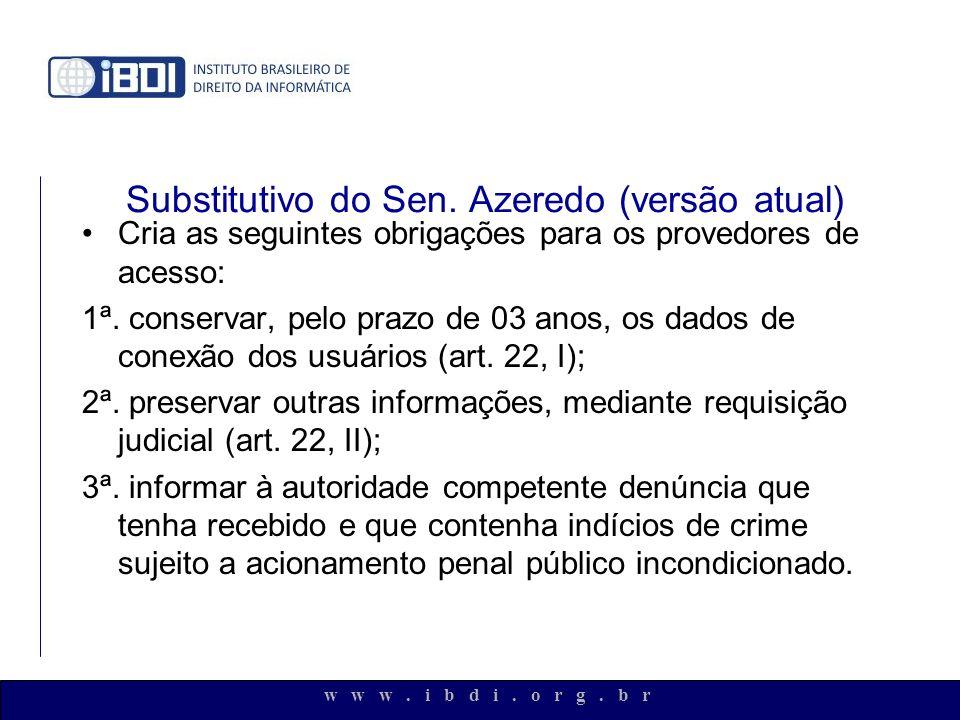 w w w. i b d i. o r g. b r Substitutivo do Sen. Azeredo (versão atual) Cria as seguintes obrigações para os provedores de acesso: 1ª. conservar, pelo