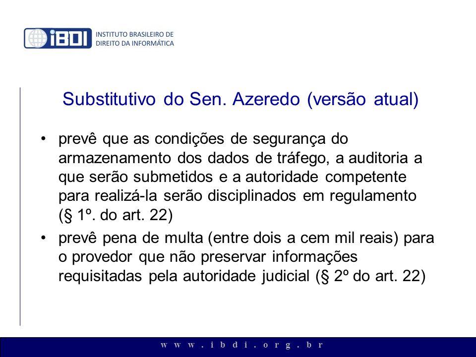 w w w. i b d i. o r g. b r Substitutivo do Sen. Azeredo (versão atual) prevê que as condições de segurança do armazenamento dos dados de tráfego, a au