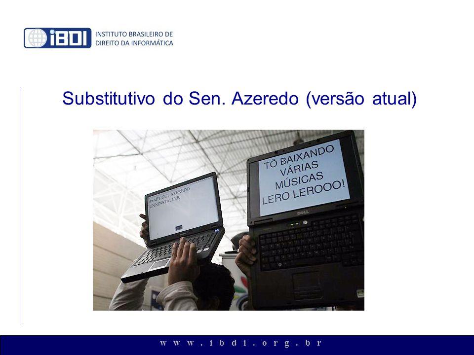 w w w. i b d i. o r g. b r Substitutivo do Sen. Azeredo (versão atual)