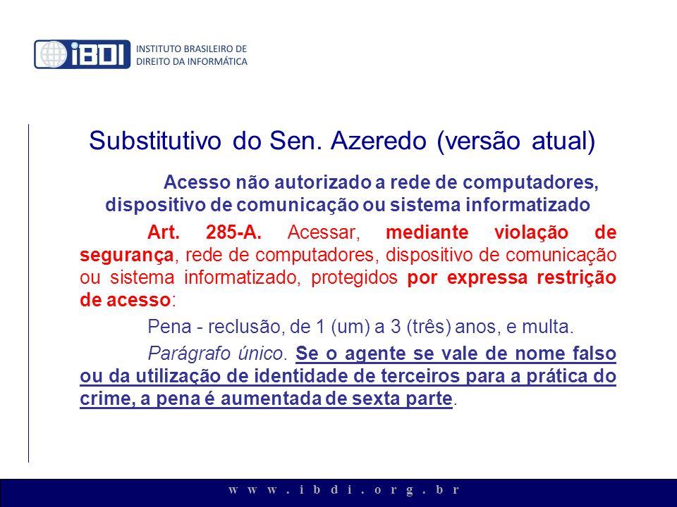 w w w. i b d i. o r g. b r Substitutivo do Sen. Azeredo (versão atual) Acesso não autorizado a rede de computadores, dispositivo de comunicação ou sis