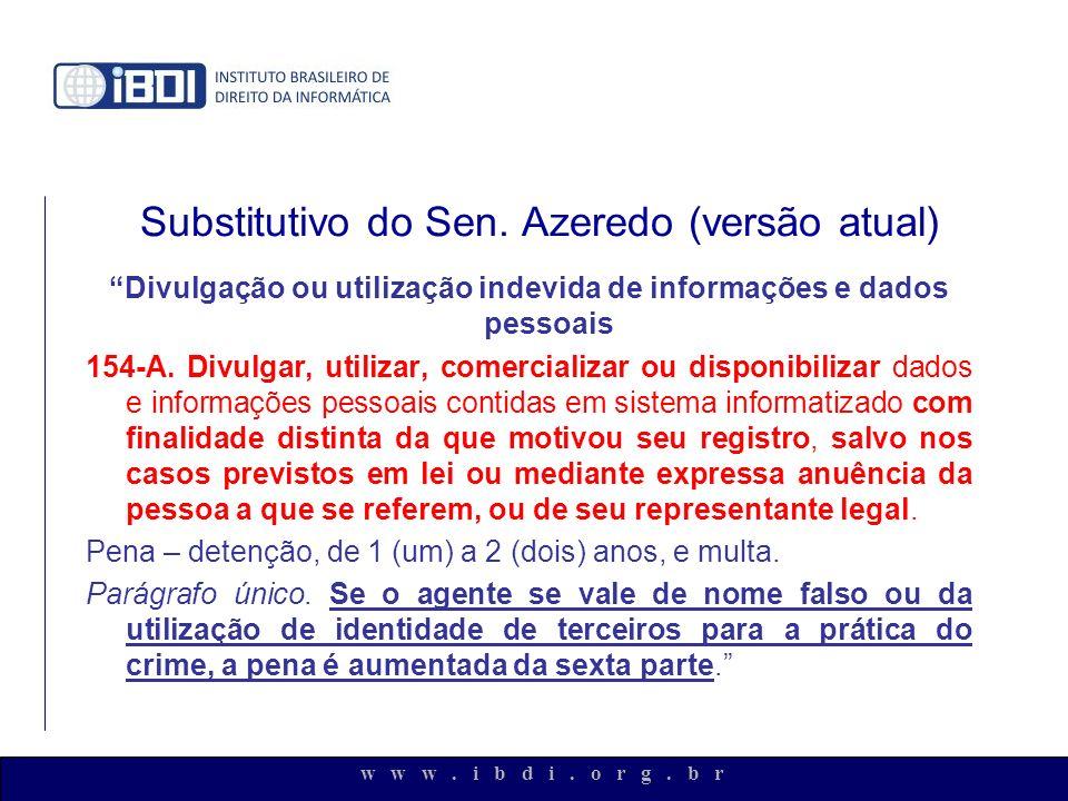 w w w. i b d i. o r g. b r Substitutivo do Sen. Azeredo (versão atual) Divulgação ou utilização indevida de informações e dados pessoais 154-A. Divulg
