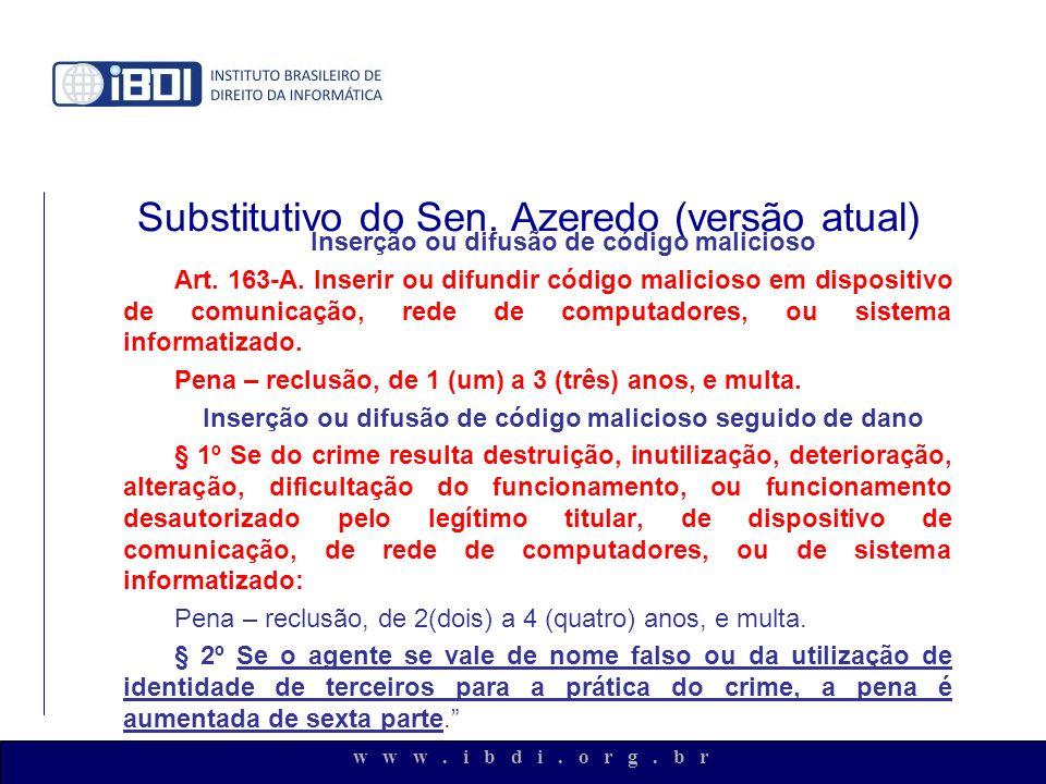w w w. i b d i. o r g. b r Substitutivo do Sen. Azeredo (versão atual) Inserção ou difusão de código malicioso Art. 163-A. Inserir ou difundir código