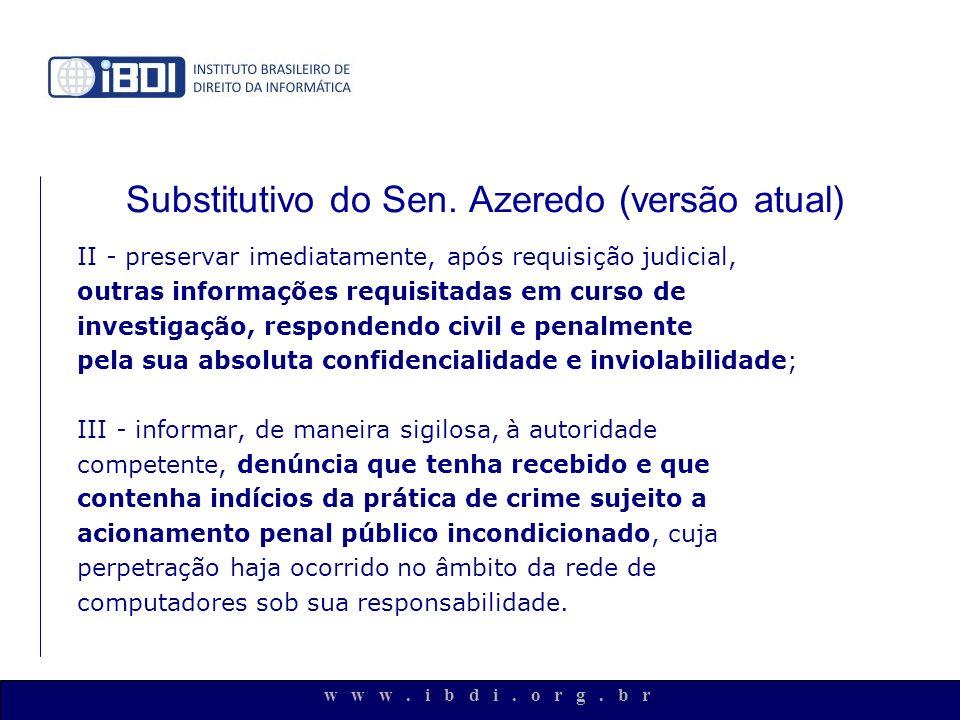 w w w. i b d i. o r g. b r Substitutivo do Sen. Azeredo (versão atual) II - preservar imediatamente, após requisição judicial, outras informações requ