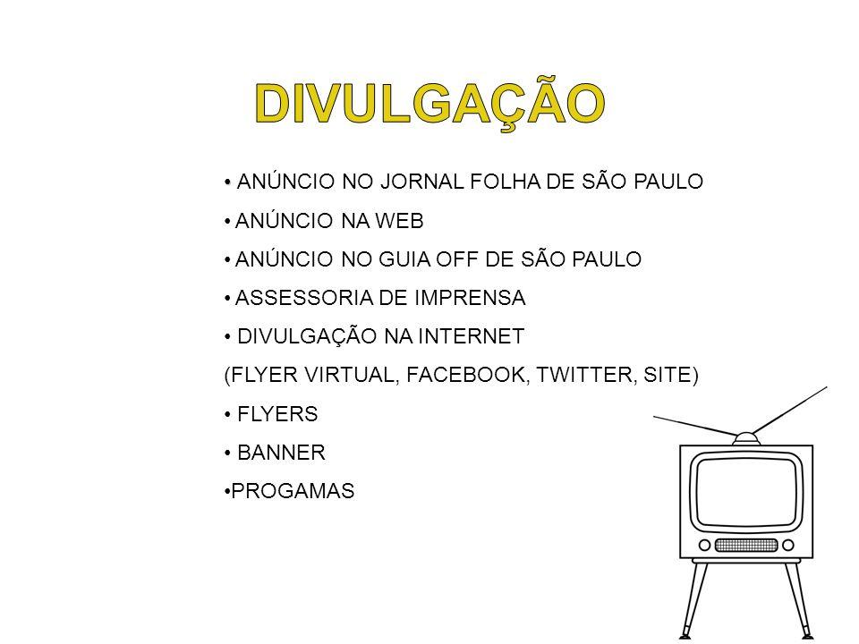 ANÚNCIO NO JORNAL FOLHA DE SÃO PAULO ANÚNCIO NA WEB ANÚNCIO NO GUIA OFF DE SÃO PAULO ASSESSORIA DE IMPRENSA DIVULGAÇÃO NA INTERNET (FLYER VIRTUAL, FACEBOOK, TWITTER, SITE) FLYERS BANNER PROGAMAS