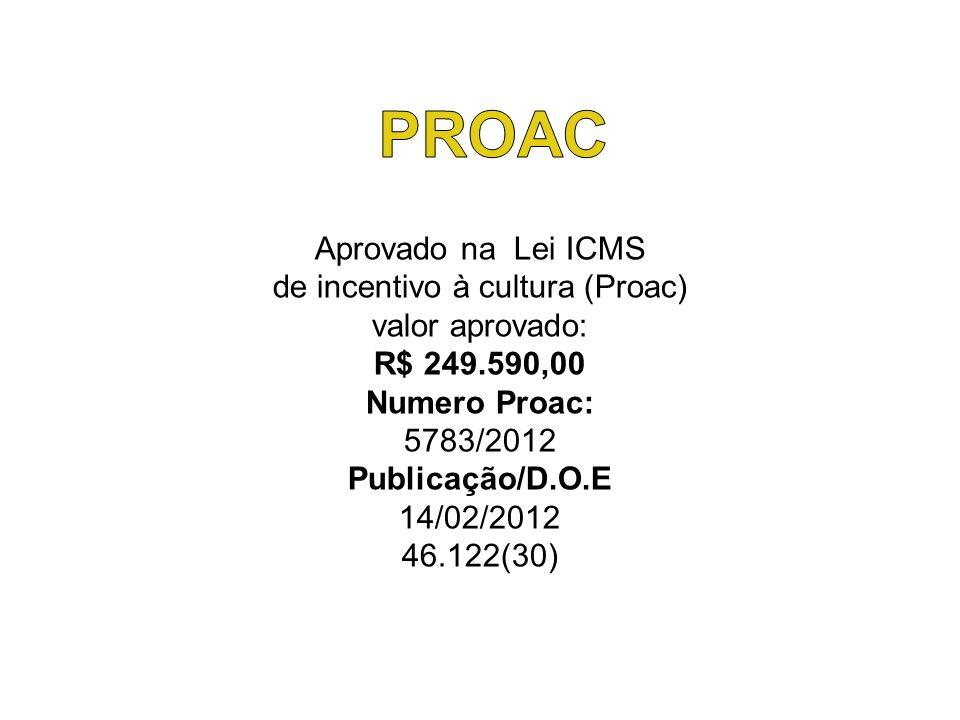 Aprovado na Lei ICMS de incentivo à cultura (Proac) valor aprovado: R$ 249.590,00 Numero Proac: 5783/2012 Publicação/D.O.E 14/02/2012 46.122(30)