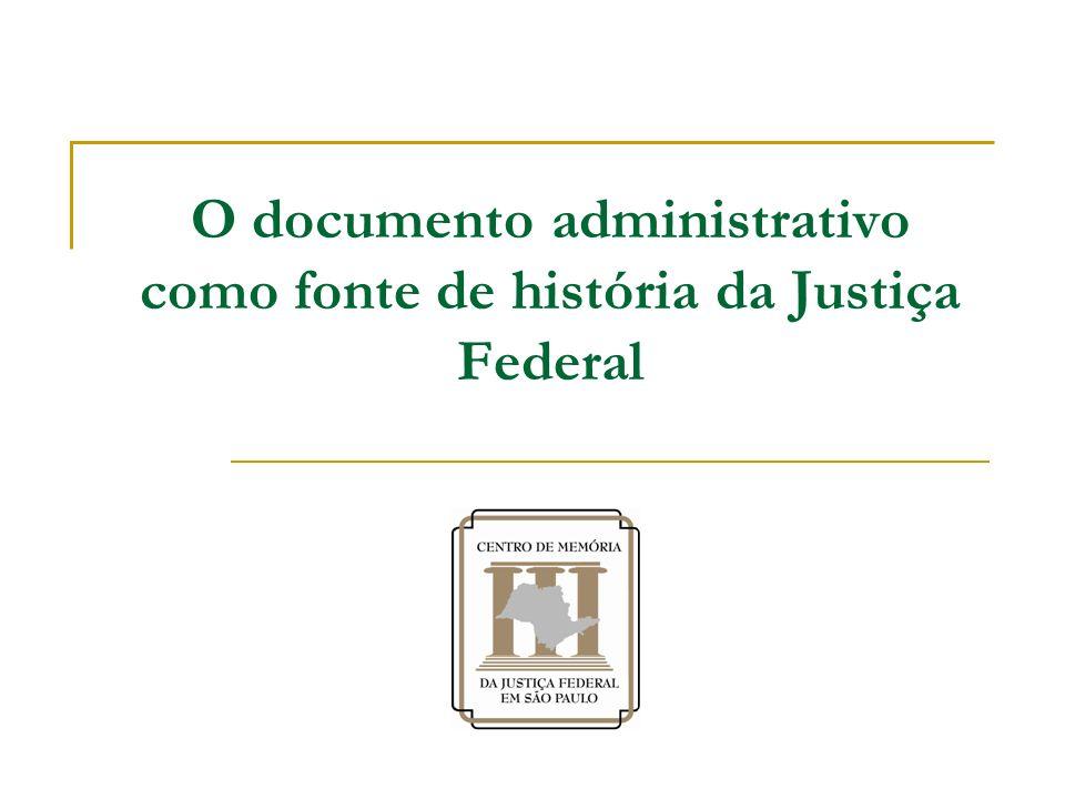 O documento administrativo como fonte de história da Justiça Federal