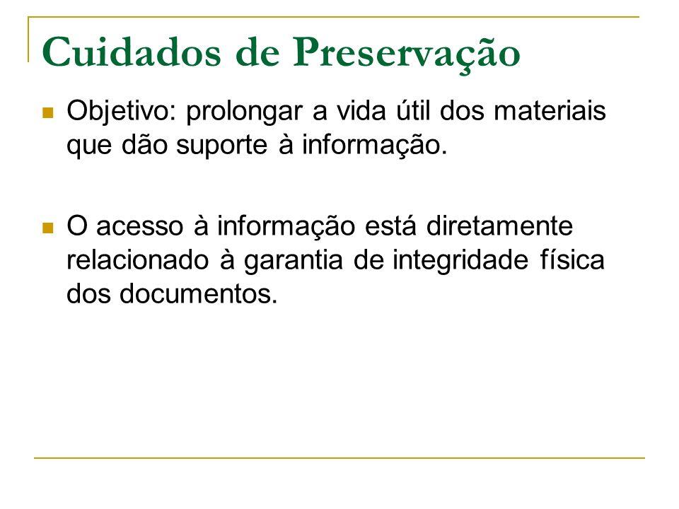 Cuidados de Preservação Objetivo: prolongar a vida útil dos materiais que dão suporte à informação. O acesso à informação está diretamente relacionado