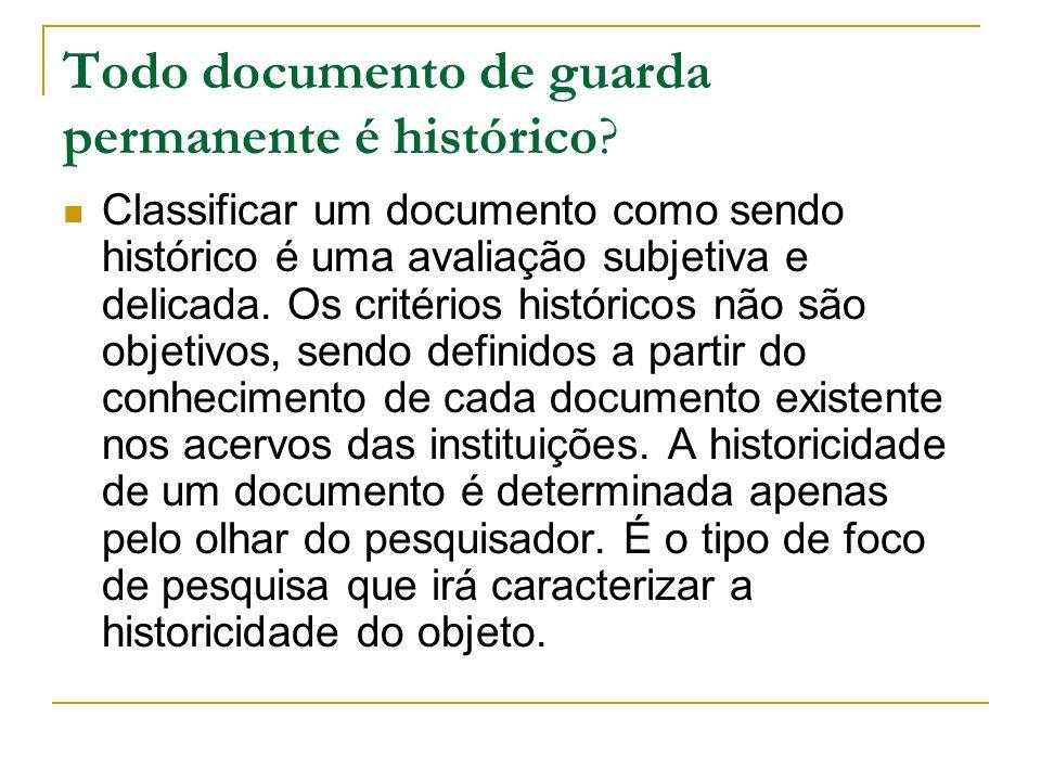 Todo documento de guarda permanente é histórico? Classificar um documento como sendo histórico é uma avaliação subjetiva e delicada. Os critérios hist