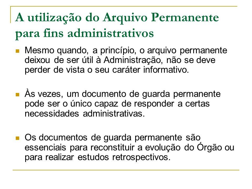 A utilização do Arquivo Permanente para fins administrativos Mesmo quando, a princípio, o arquivo permanente deixou de ser útil à Administração, não s