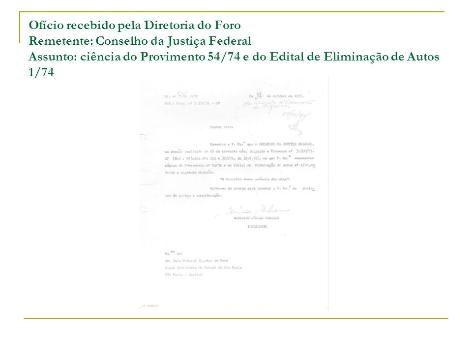 Ofício recebido pela Diretoria do Foro Remetente: Conselho da Justiça Federal Assunto: ciência do Provimento 54/74 e do Edital de Eliminação de Autos