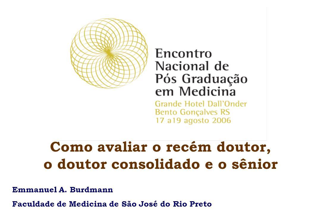 Como avaliar o recém doutor, o doutor consolidado e o sênior Emmanuel A. Burdmann Faculdade de Medicina de São José do Rio Preto