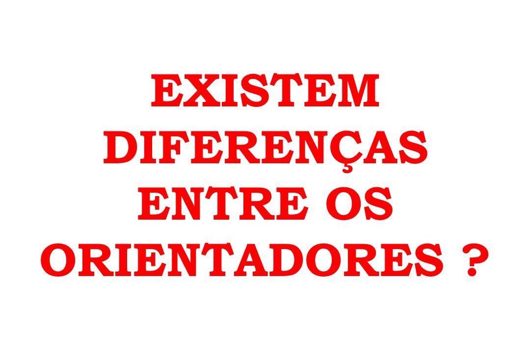 EXISTEM DIFERENÇAS ENTRE OS ORIENTADORES ?