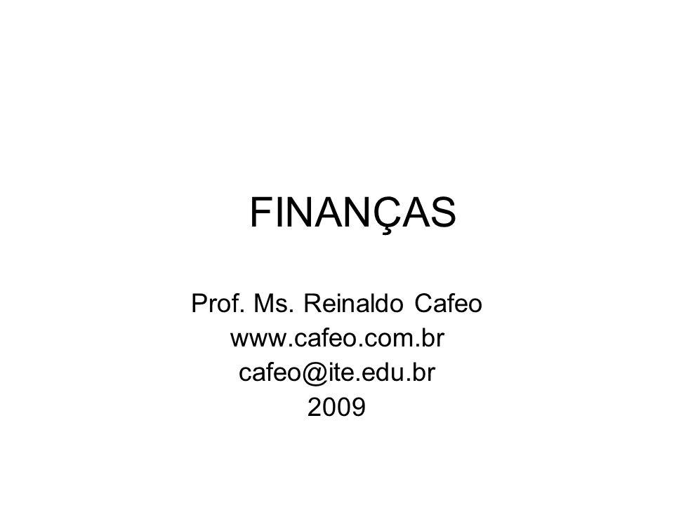 FINANÇAS Prof. Ms. Reinaldo Cafeo www.cafeo.com.br cafeo@ite.edu.br 2009