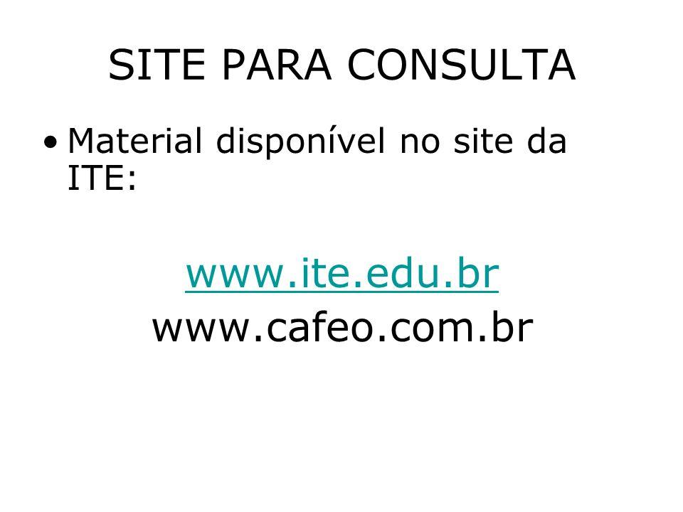 SITE PARA CONSULTA Material disponível no site da ITE: www.ite.edu.br www.cafeo.com.br