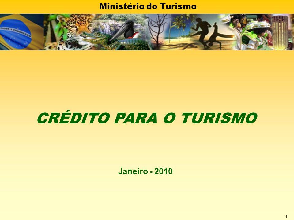 Ministério do Turismo 1 CRÉDITO PARA O TURISMO Janeiro - 2010