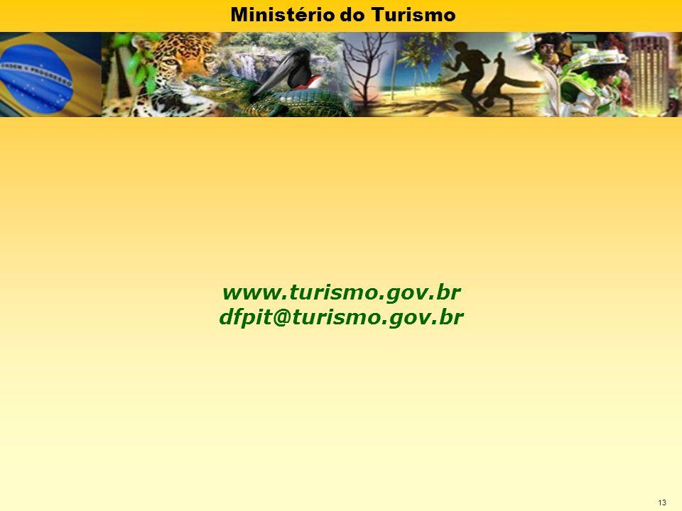 Ministério do Turismo 13 www.turismo.gov.br dfpit@turismo.gov.br