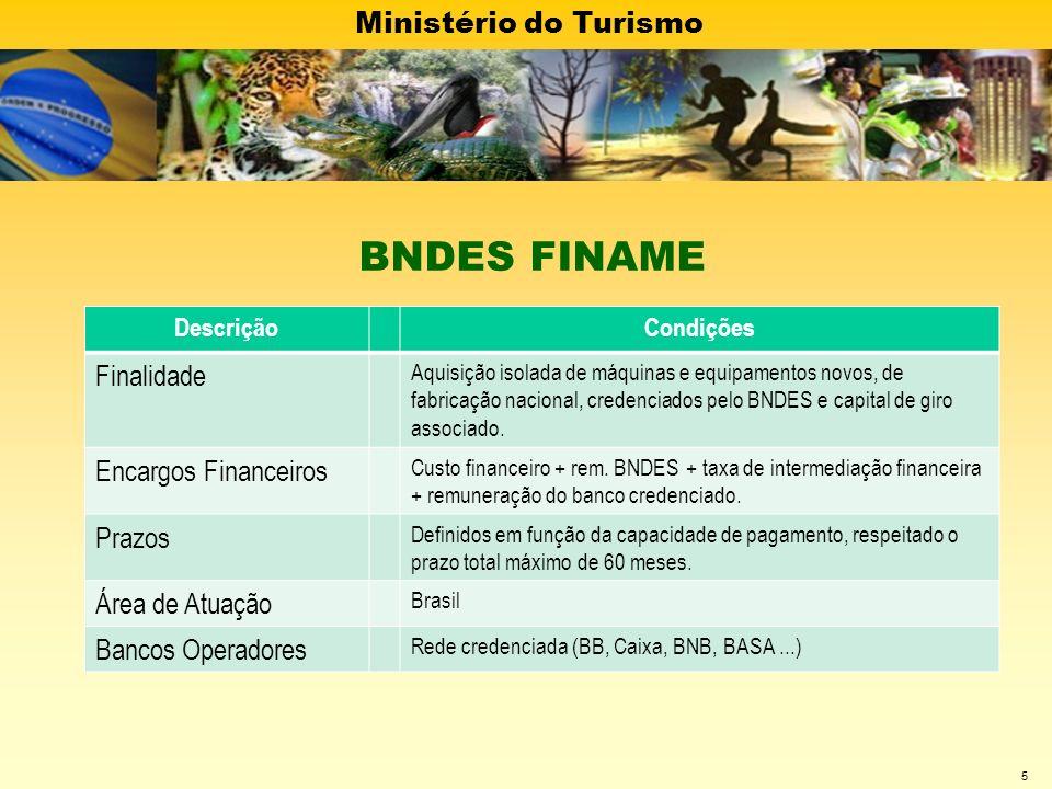 Ministério do Turismo 5 DescriçãoCondições Finalidade Aquisição isolada de máquinas e equipamentos novos, de fabricação nacional, credenciados pelo BN