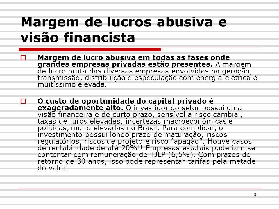 30 Margem de lucros abusiva e visão financista Margem de lucro abusiva em todas as fases onde grandes empresas privadas estão presentes. A margem de l