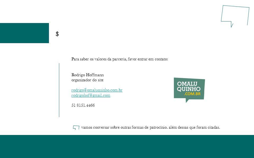 Rodrigo Hoffmann organizador do site rodrigo@omaluquinho.com.br rodrigohof@gmail.com 51 8151.4466 vamos conversar sobre outras formas de patrocínio. a