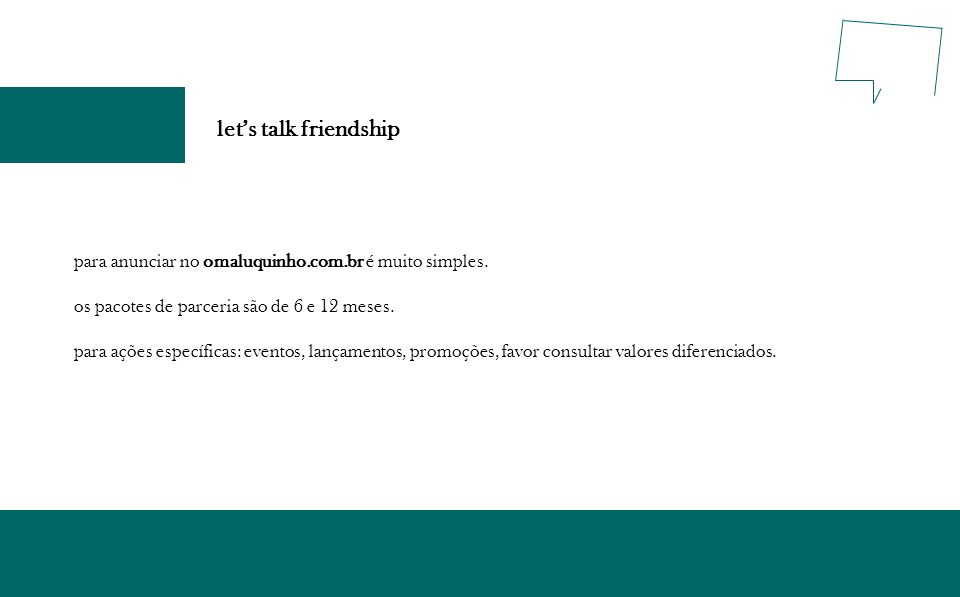 lets talk friendship para anunciar no omaluquinho.com.br é muito simples. os pacotes de parceria são de 6 e 12 meses. para ações específicas: eventos,