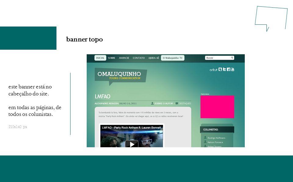 banner topo este banner está no cabeçalho do site. em todas as páginas, de todos os colunistas. 210x140 px