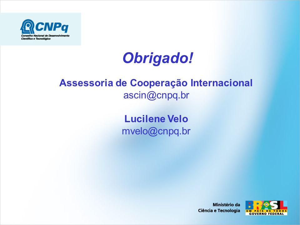Obrigado! Assessoria de Cooperação Internacional ascin@cnpq.br Lucilene Velo mvelo@cnpq.br