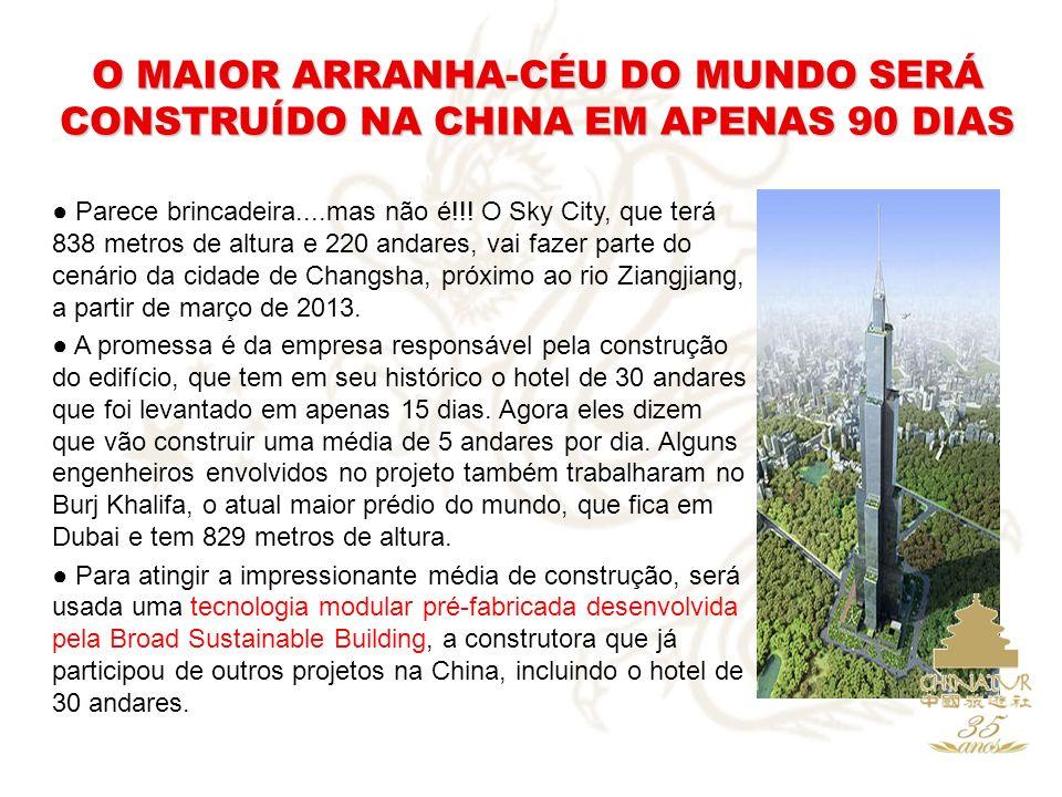 O MAIOR ARRANHA-CÉU DO MUNDO SERÁ CONSTRUÍDO NA CHINA EM APENAS 90 DIAS Parece brincadeira....mas não é!!! O Sky City, que terá 838 metros de altura e