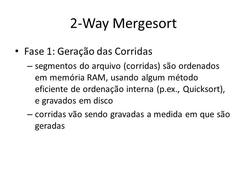 2-Way Mergesort Fase 1: Geração das Corridas – segmentos do arquivo (corridas) são ordenados em memória RAM, usando algum método eficiente de ordenaçã