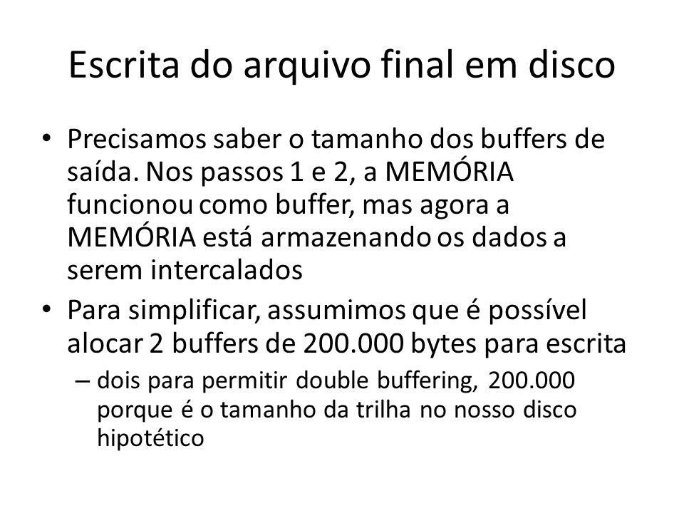Escrita do arquivo final em disco Precisamos saber o tamanho dos buffers de saída. Nos passos 1 e 2, a MEMÓRIA funcionou como buffer, mas agora a MEMÓ