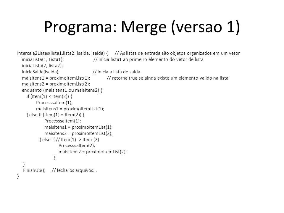 Programa: Merge (versao 1) Intercala2Listas(lista1,lista2, lsaida, lsaida) { // As listas de entrada são objetos organizados em um vetor iniciaLista(1