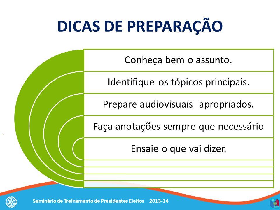 Seminário de Treinamento de Presidentes Eleitos 2013-14 DICAS DE PREPARAÇÃO Conheça bem o assunto. Identifique os tópicos principais. Prepare audiovis