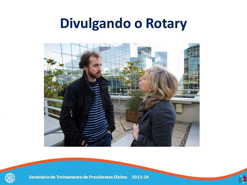 Seminário de Treinamento de Presidentes Eleitos 2013-14 Divulgando o Rotary O que é o Rotary.
