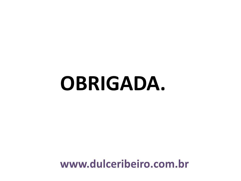 OBRIGADA. www.dulceribeiro.com.br