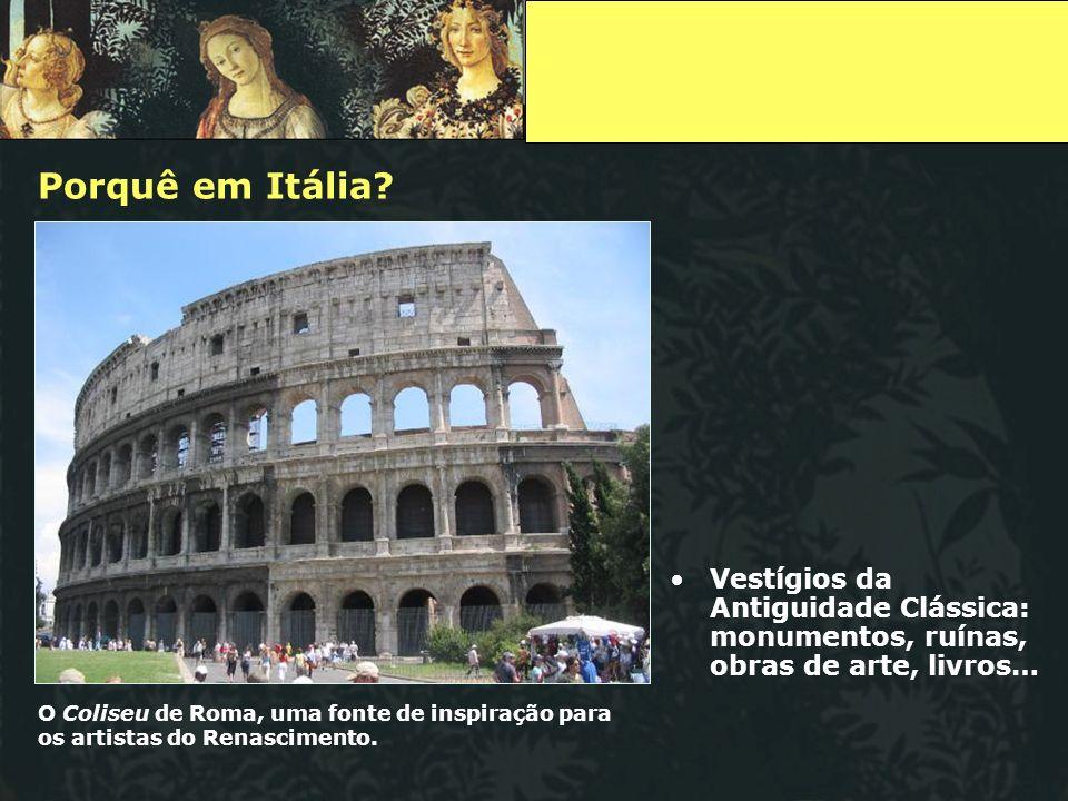 Porquê em Itália? O Coliseu de Roma, uma fonte de inspiração para os artistas do Renascimento. Vestígios da Antiguidade Clássica: monumentos, ruínas,