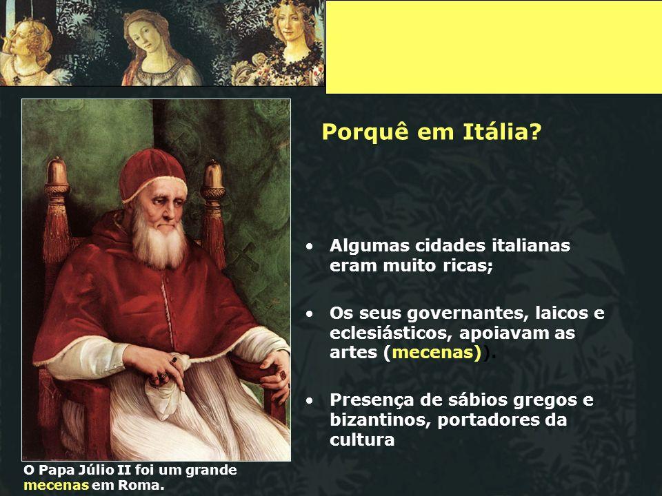 Porquê em Itália? Algumas cidades italianas eram muito ricas; Os seus governantes, laicos e eclesiásticos, apoiavam as artes (mecenas)). Presença de s