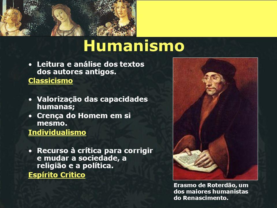 Humanismo Leitura e análise dos textos dos autores antigos. Classicismo Valorização das capacidades humanas; Crença do Homem em si mesmo. Individualis