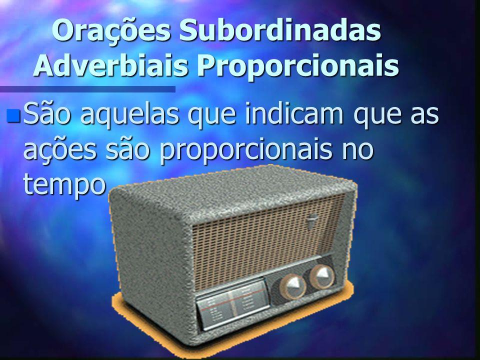 Exemplos de Conjunções Subordinativas n Proporcionais : à medida que, à proporção que, ao passo que etc.