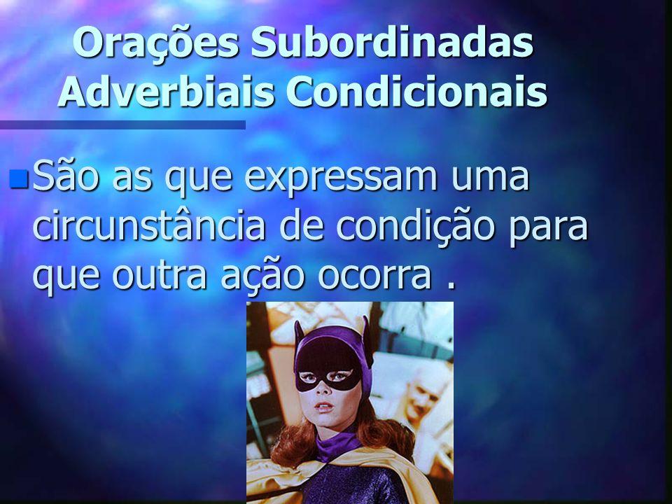 Exemplo de Conjunções Subordinativas n Condicionais : se, a menos que, exceto se, sem que, salvo se etc.