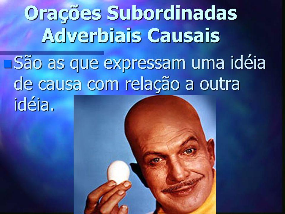 Exemplos de Conjunções Subordinativas n Causais : porque, visto que, já que, uma vez que, porquanto, como etc.