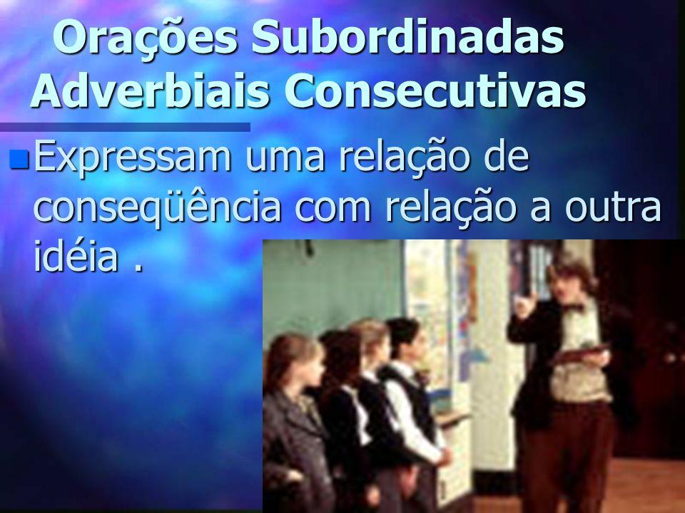 Exemplos de Conjunções Subordinativas n Consecutivas :(tanto)... que, (tal)... que, (tamanho)... que etc