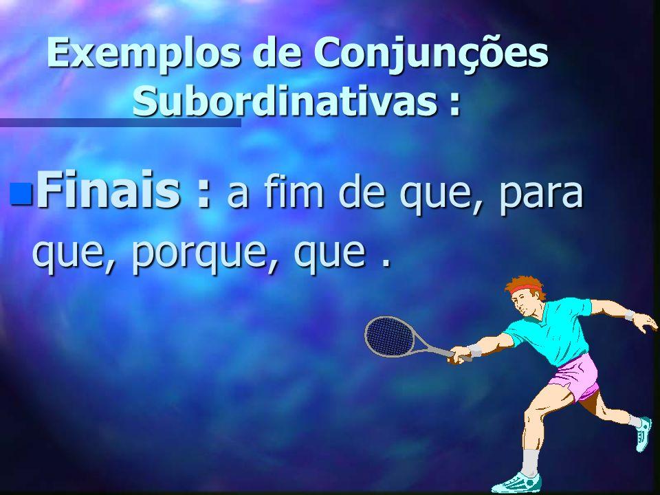 Exemplos de Conjunções Subordinativas n Consecutivas :(tanto)...