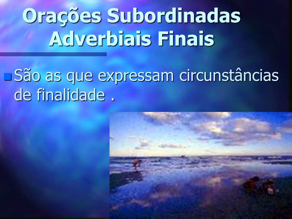 Exemplos de Conjunções Subordinativas : n Finais : a fim de que, para que, porque, que.