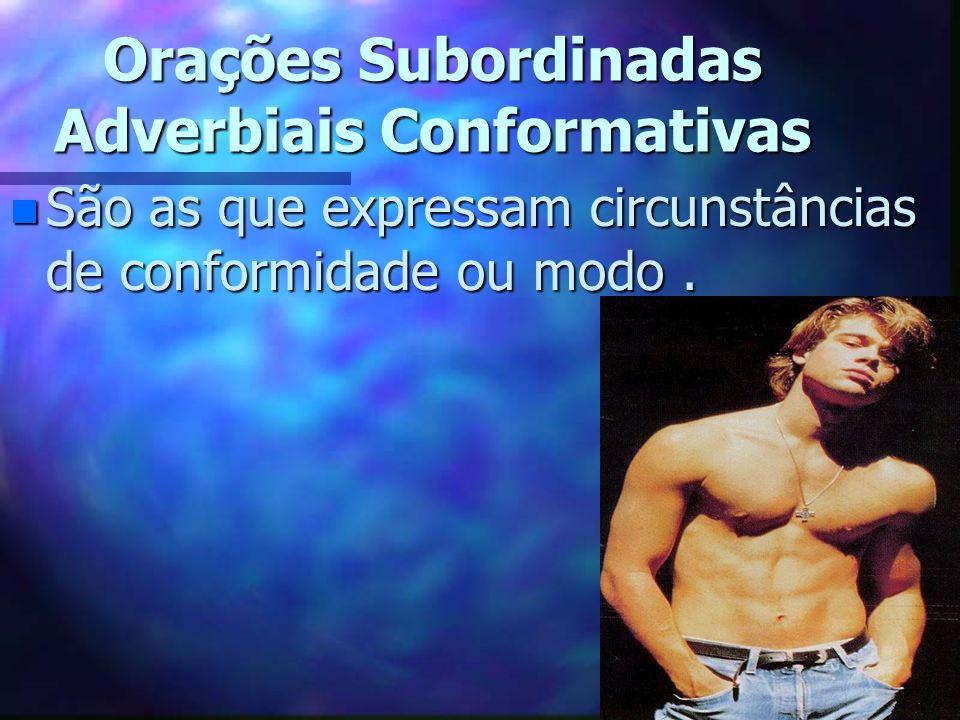 Orações Subordinadas Adverbiais Conformativas nSnSnSnSão as que expressam circunstâncias de conformidade ou modo.