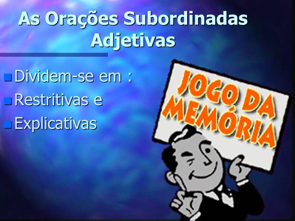 As Orações Subordinadas Adjetivas n São n São introduzidas por pronomes relativos : que, o qual, quem, cujo e onde.