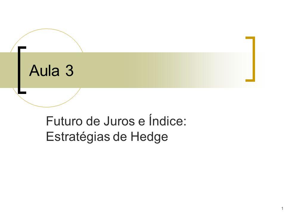 1 Aula 3 Futuro de Juros e Índice: Estratégias de Hedge